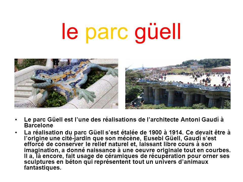 le parc güell Le parc Güell est l'une des réalisations de l'architecte Antoni Gaudí à Barcelone.