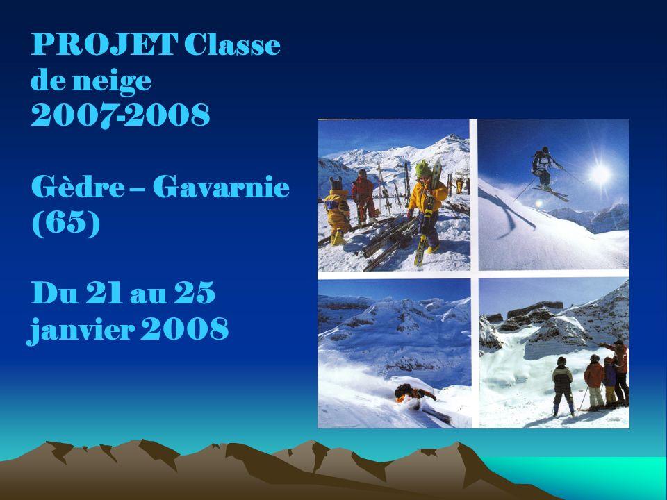 PROJET Classe de neige 2007-2008 Gèdre – Gavarnie (65) Du 21 au 25 janvier 2008