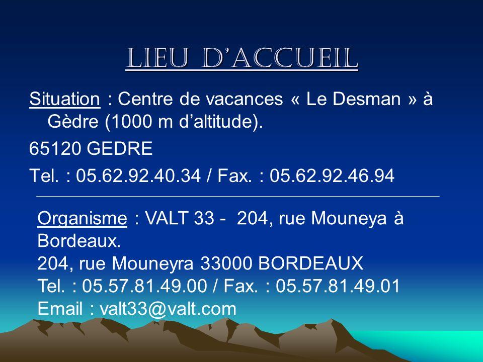 Lieu d'accueil Situation : Centre de vacances « Le Desman » à Gèdre (1000 m d'altitude). 65120 GEDRE.