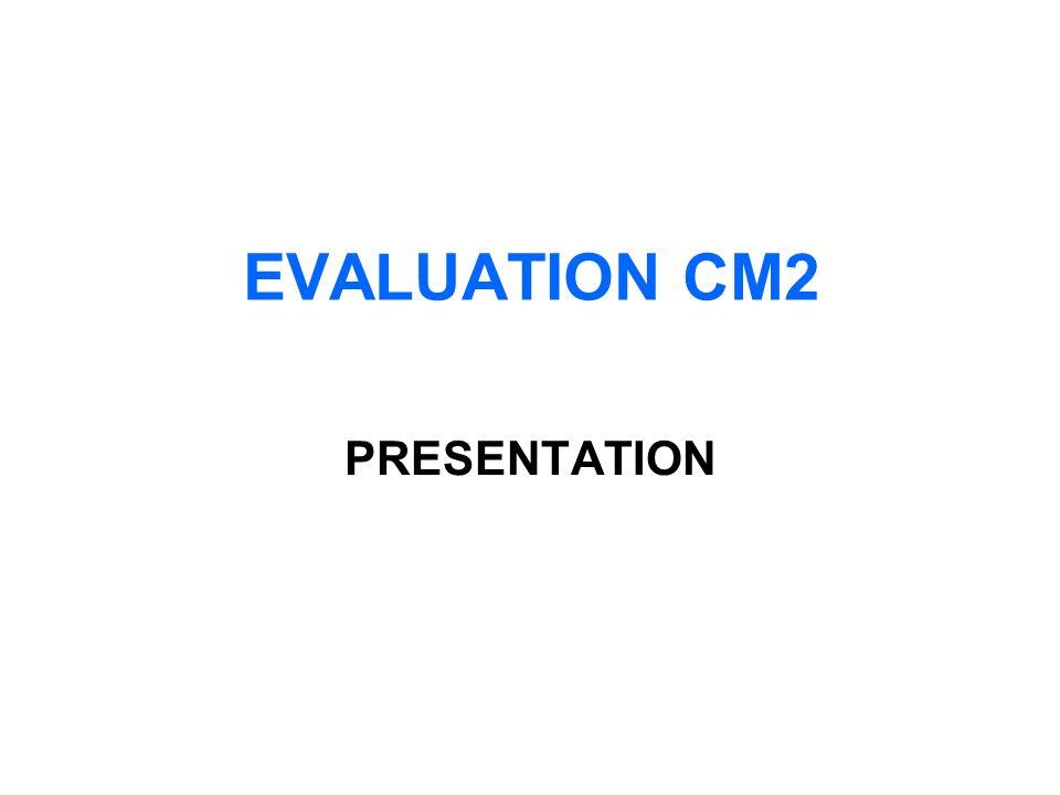 EVALUATION CM2 PRESENTATION