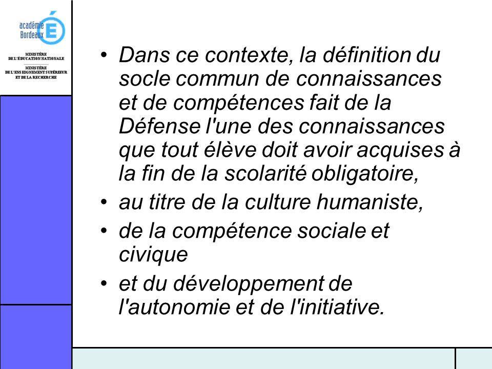 Dans ce contexte, la définition du socle commun de connaissances et de compétences fait de la Défense l une des connaissances que tout élève doit avoir acquises à la fin de la scolarité obligatoire,