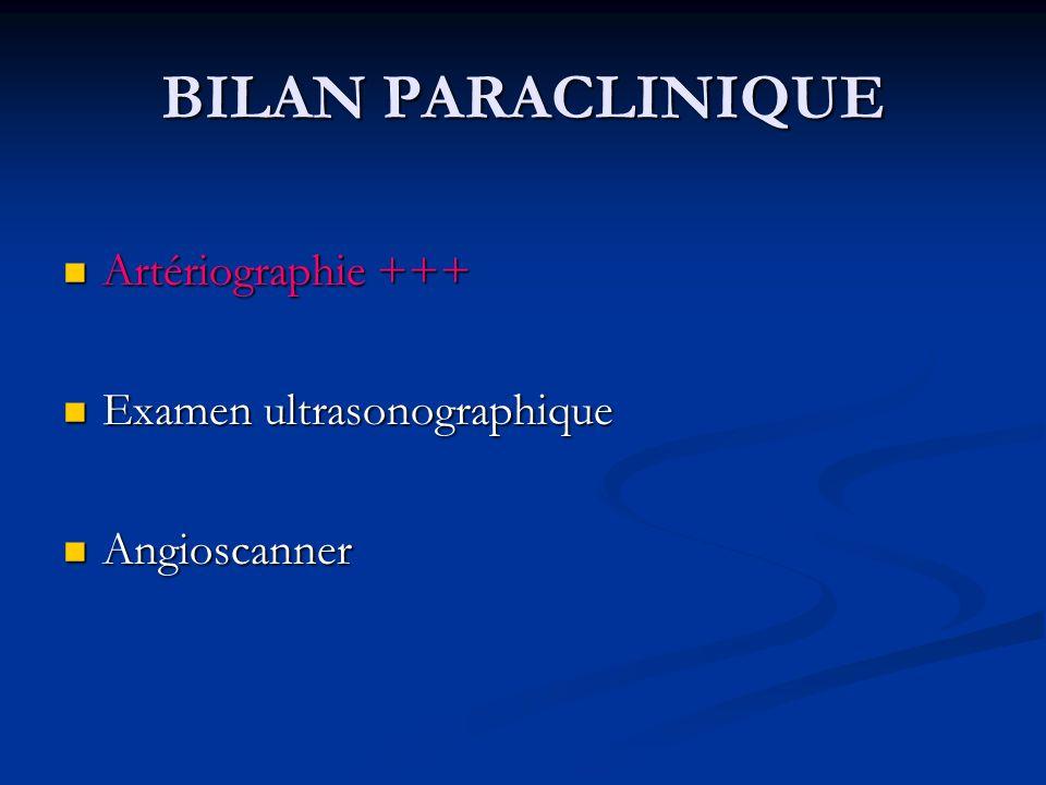 BILAN PARACLINIQUE Artériographie +++ Examen ultrasonographique