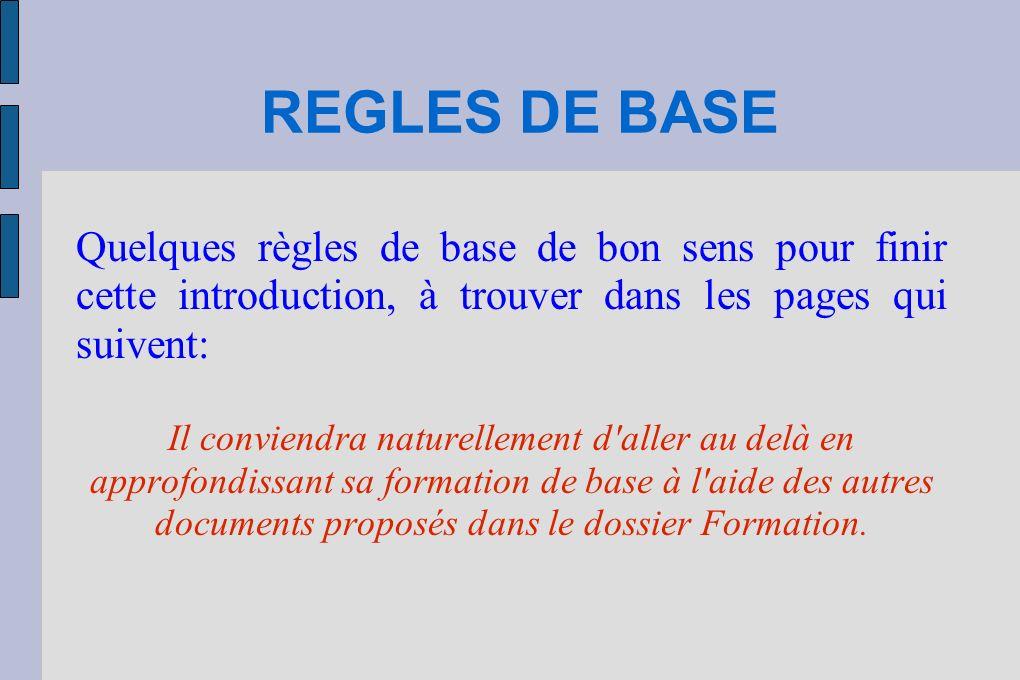 REGLES DE BASE Quelques règles de base de bon sens pour finir cette introduction, à trouver dans les pages qui suivent:
