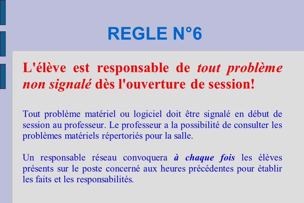 REGLE N°6 L élève est responsable de tout problème non signalé dès l ouverture de session!