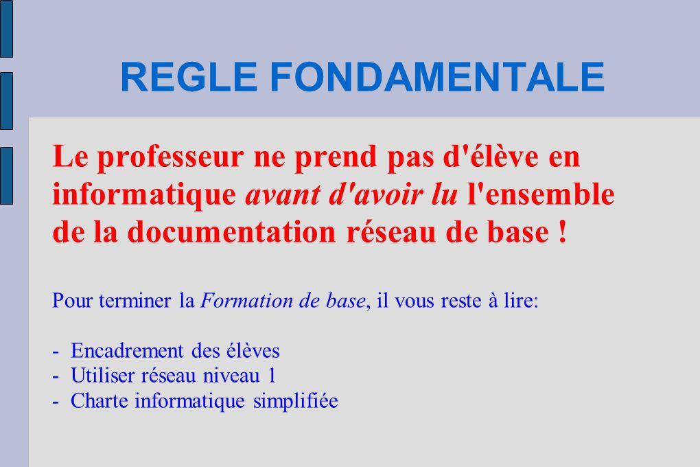 REGLE FONDAMENTALE Le professeur ne prend pas d élève en informatique avant d avoir lu l ensemble de la documentation réseau de base !