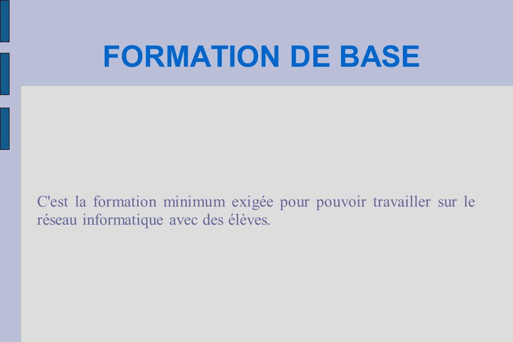 FORMATION DE BASE C est la formation minimum exigée pour pouvoir travailler sur le réseau informatique avec des élèves.
