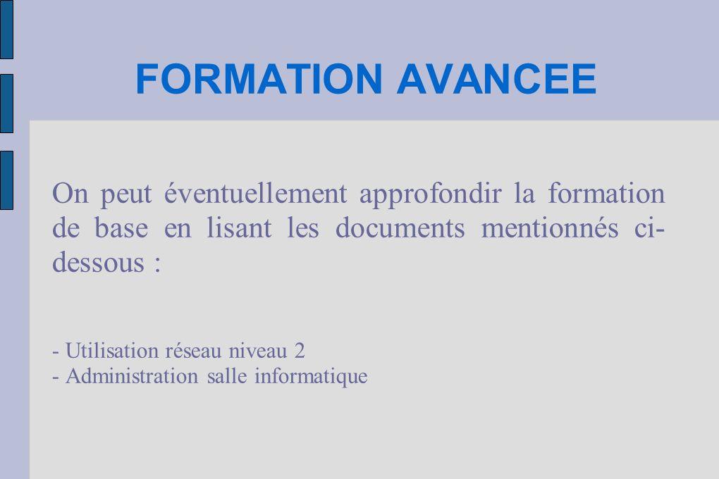 FORMATION AVANCEE On peut éventuellement approfondir la formation de base en lisant les documents mentionnés ci-dessous :