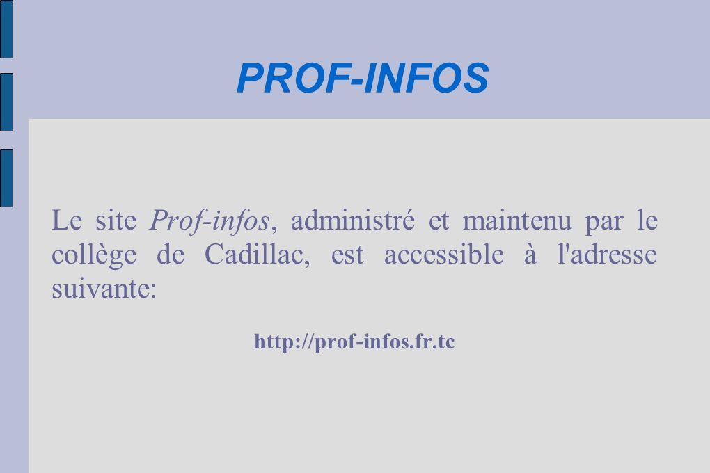 PROF-INFOS Le site Prof-infos, administré et maintenu par le collège de Cadillac, est accessible à l adresse suivante: