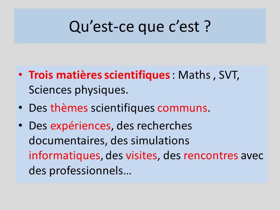 Qu'est-ce que c'est Trois matières scientifiques : Maths , SVT, Sciences physiques. Des thèmes scientifiques communs.