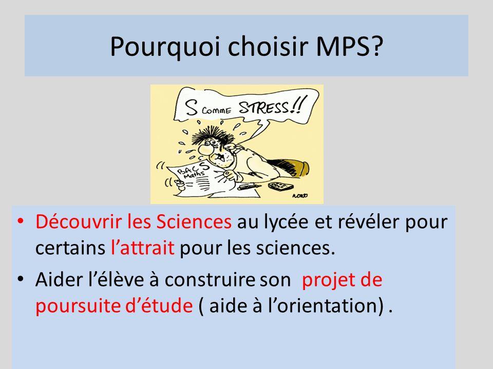 Pourquoi choisir MPS Découvrir les Sciences au lycée et révéler pour certains l'attrait pour les sciences.