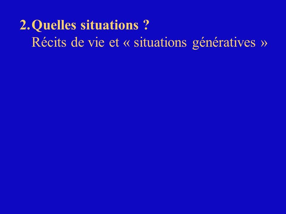 2. Quelles situations Récits de vie et « situations génératives »