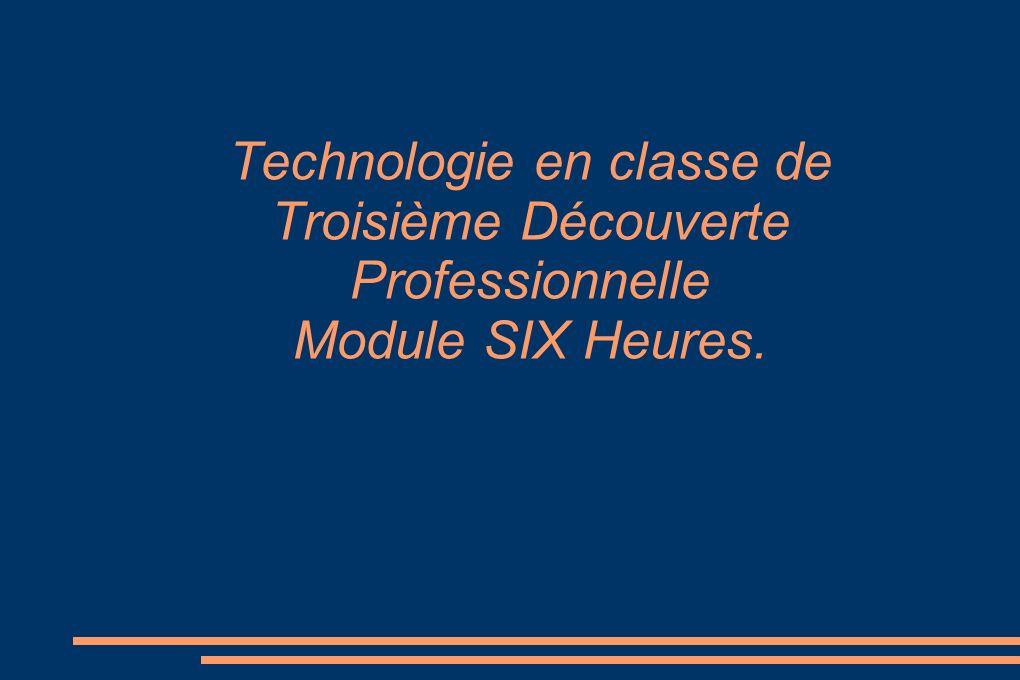 Technologie en classe de Troisième Découverte Professionnelle Module SIX Heures.