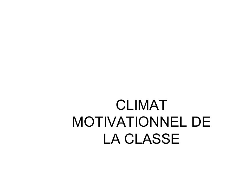 CLIMAT MOTIVATIONNEL DE LA CLASSE