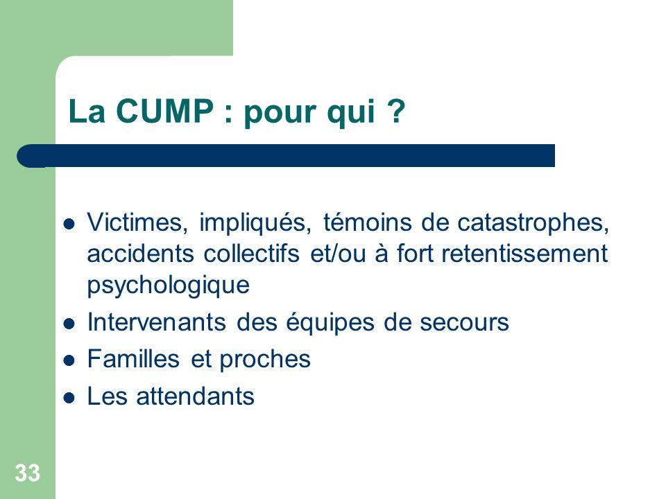 La CUMP : pour qui Victimes, impliqués, témoins de catastrophes, accidents collectifs et/ou à fort retentissement psychologique.