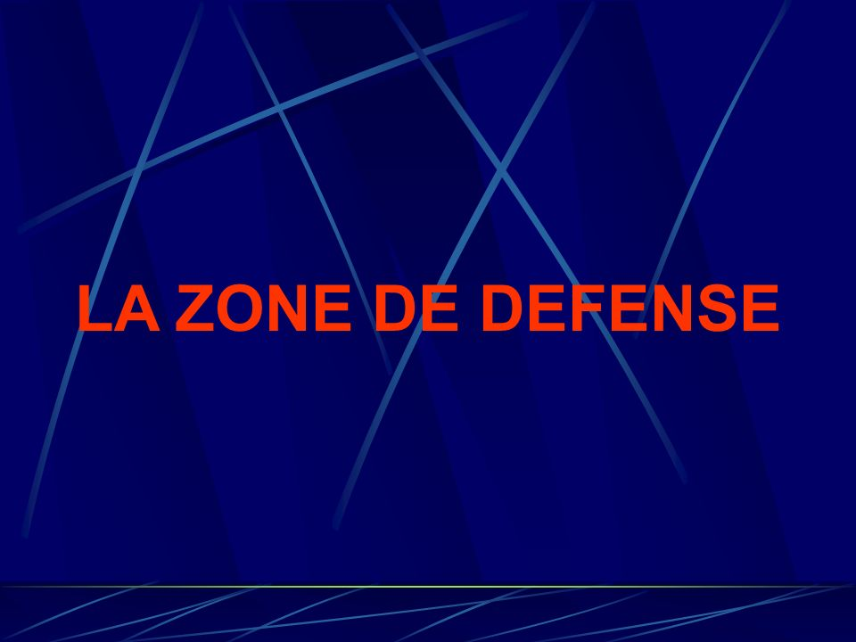 LA ZONE DE DEFENSE