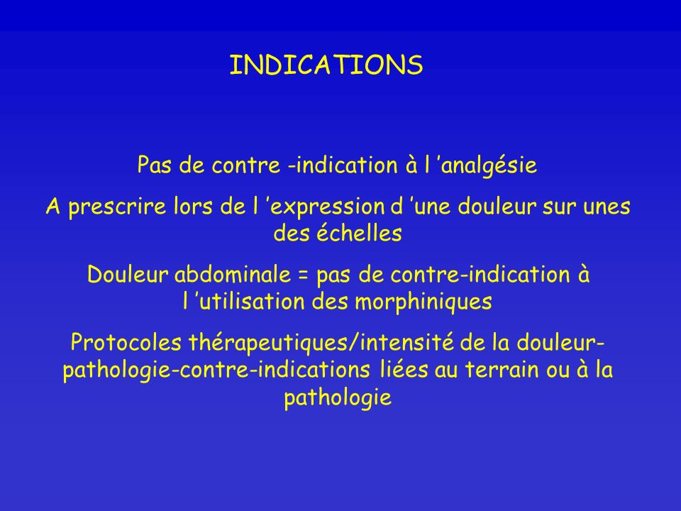 INDICATIONS Pas de contre -indication à l 'analgésie