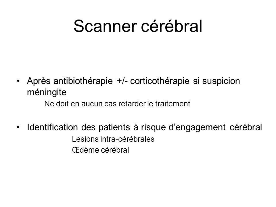 Scanner cérébralAprès antibiothérapie +/- corticothérapie si suspicion méningite. Ne doit en aucun cas retarder le traitement.