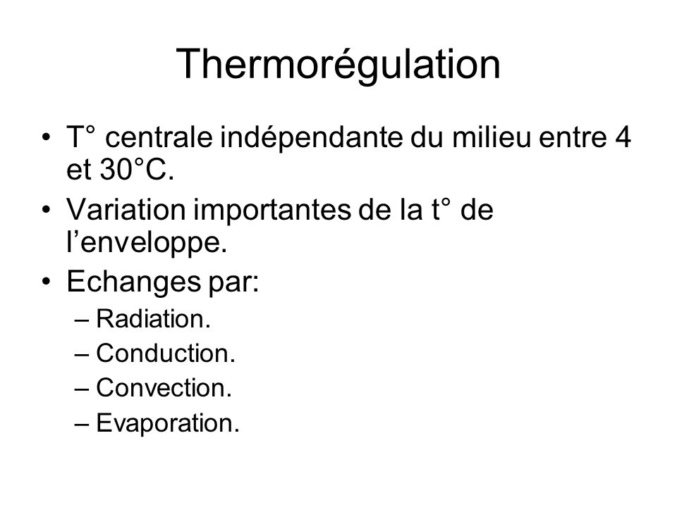 Thermorégulation T° centrale indépendante du milieu entre 4 et 30°C.