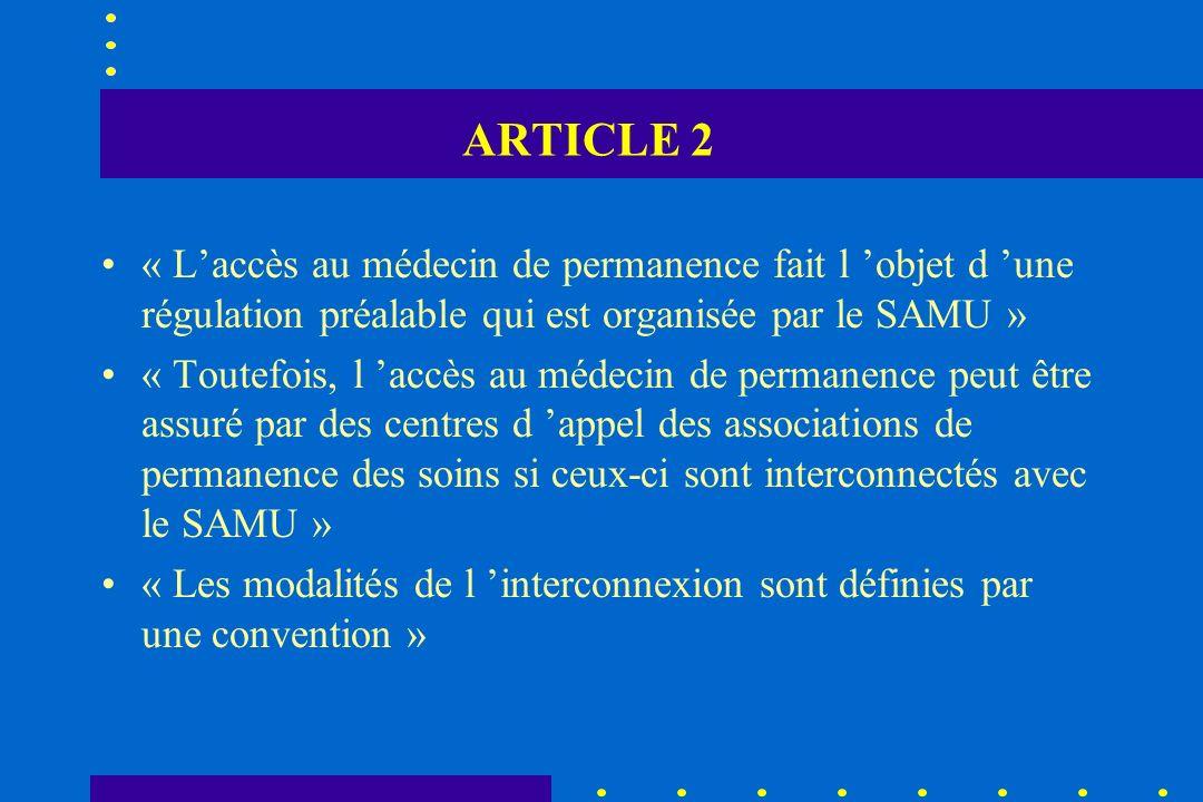 ARTICLE 2 « L'accès au médecin de permanence fait l 'objet d 'une régulation préalable qui est organisée par le SAMU »