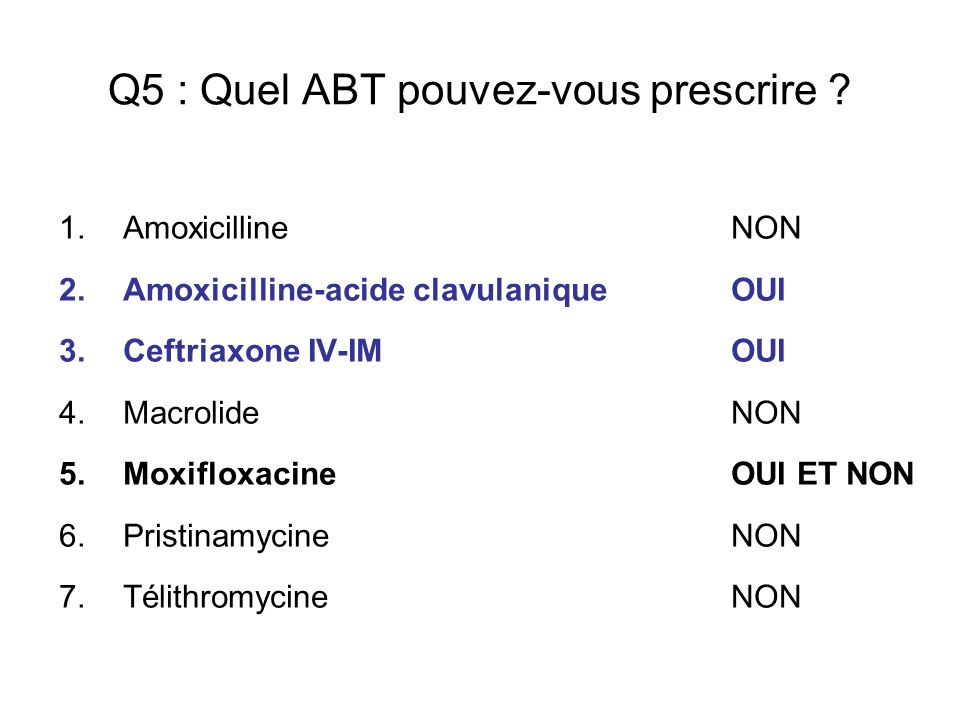 Q5 : Quel ABT pouvez-vous prescrire