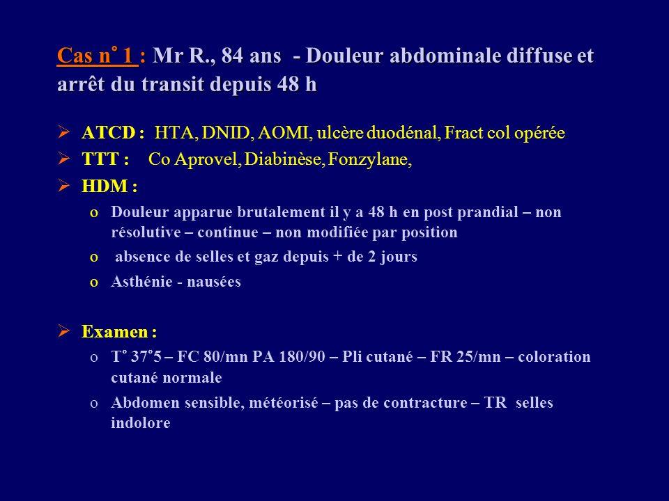 Cas n° 1 : Mr R., 84 ans - Douleur abdominale diffuse et arrêt du transit depuis 48 h