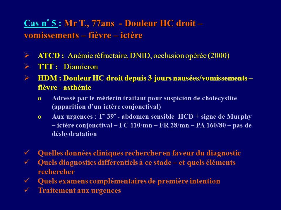 Cas n° 5 : Mr T., 77ans - Douleur HC droit – vomissements – fièvre – ictère