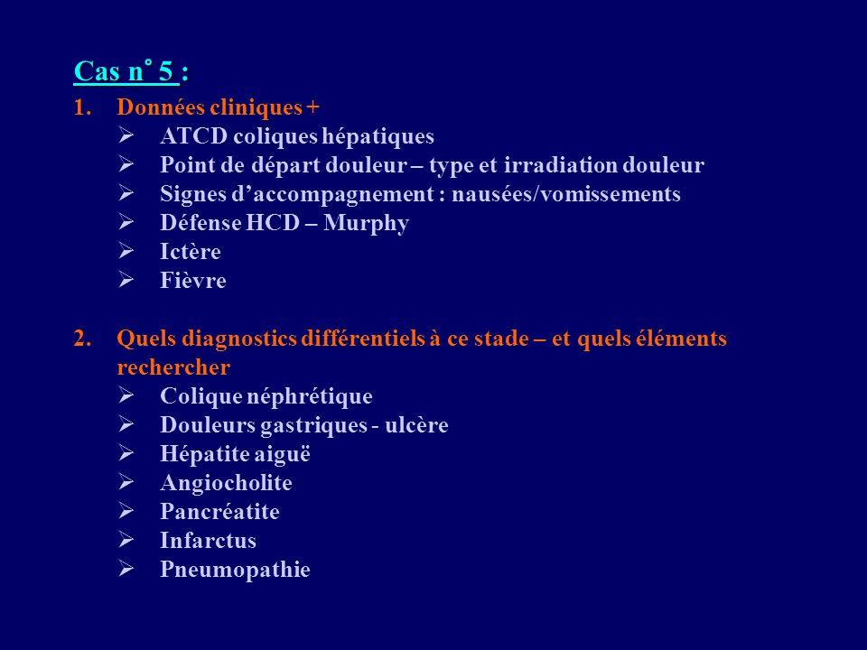 Cas n° 5 : Données cliniques + ATCD coliques hépatiques