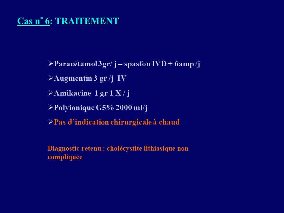 Cas n° 6: TRAITEMENT Paracétamol 3gr/ j – spasfon IVD + 6amp /j