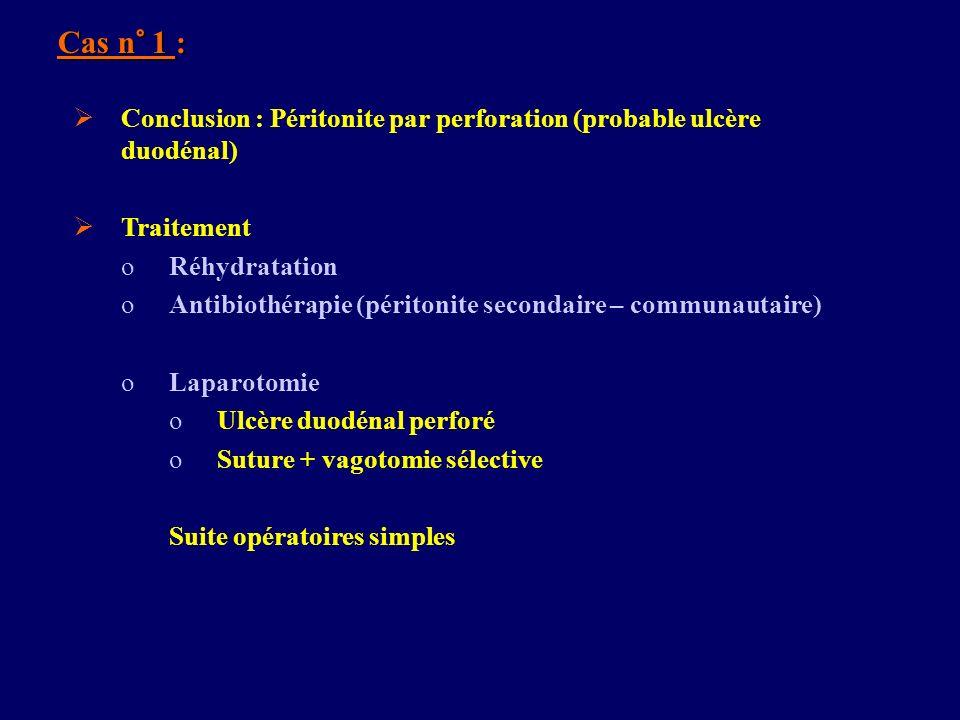 Cas n° 1 : Conclusion : Péritonite par perforation (probable ulcère duodénal) Traitement. Réhydratation.