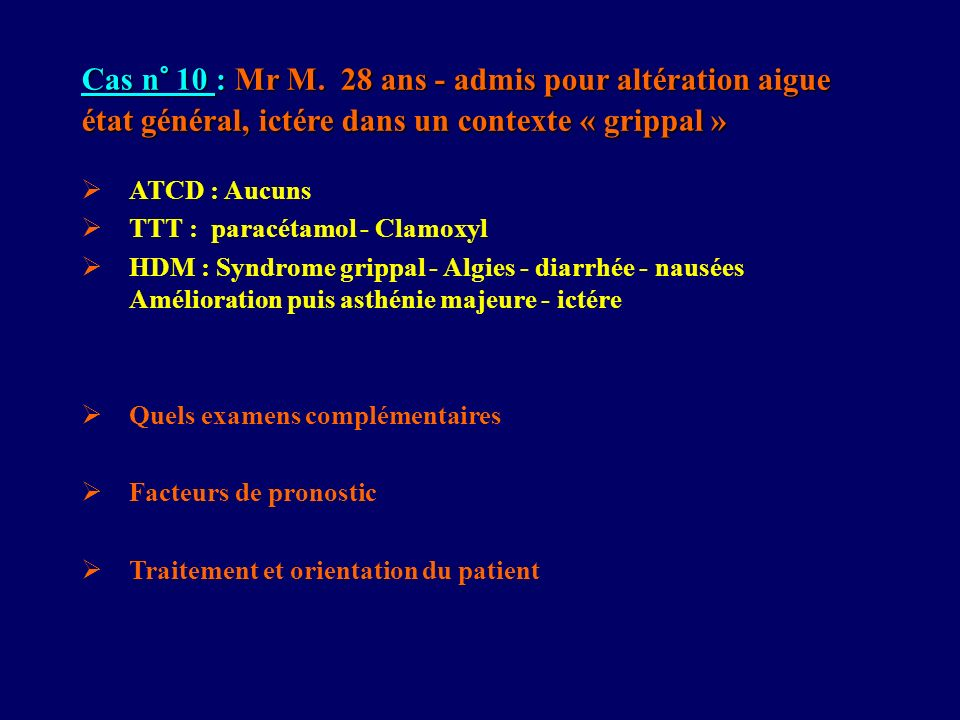Cas n° 10 : Mr M. 28 ans - admis pour altération aigue état général, ictére dans un contexte « grippal »