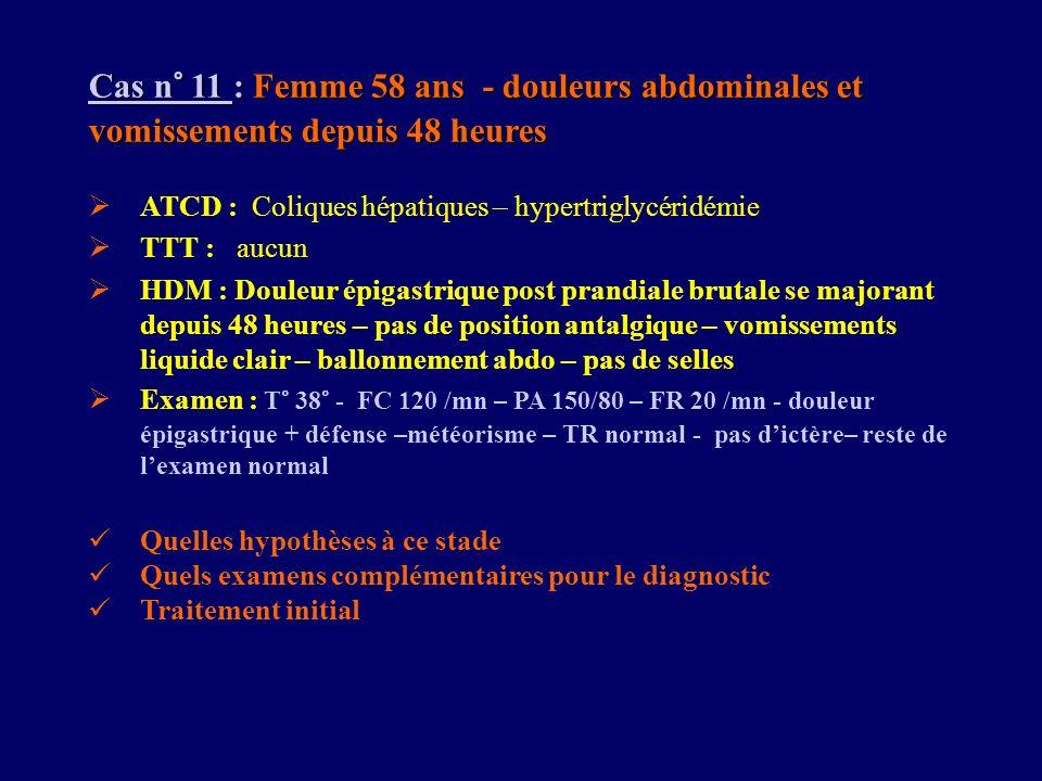 Cas n° 11 : Femme 58 ans - douleurs abdominales et vomissements depuis 48 heures