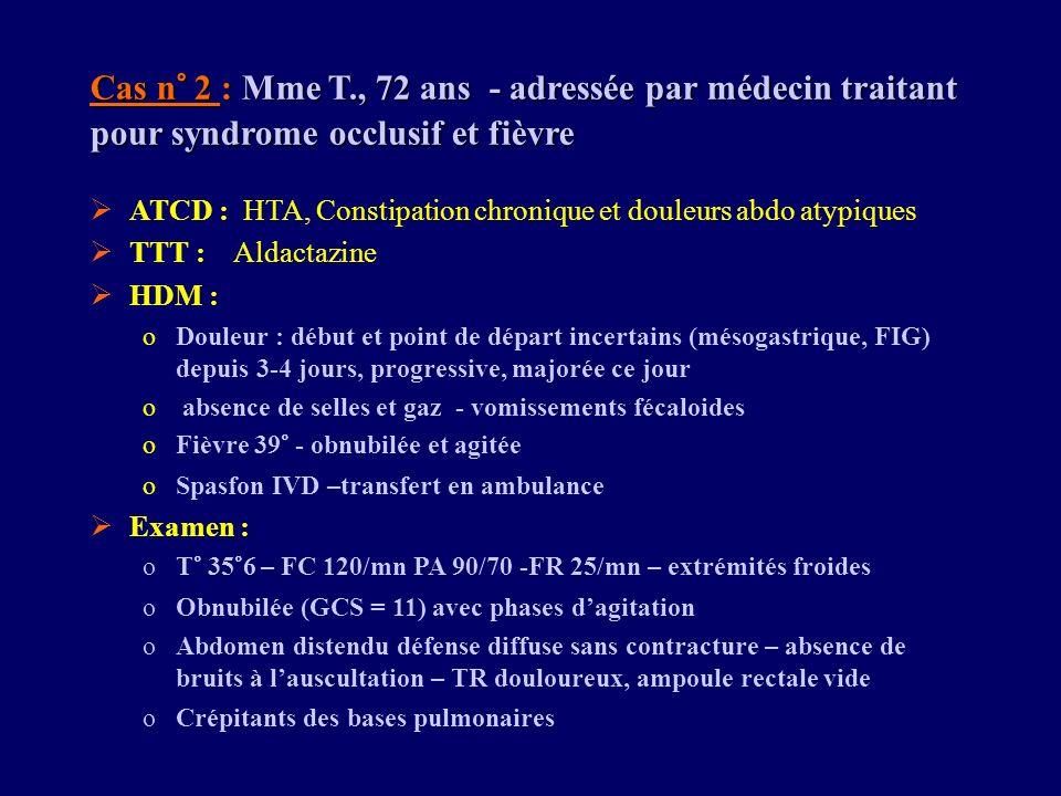 Cas n° 2 : Mme T., 72 ans - adressée par médecin traitant pour syndrome occlusif et fièvre