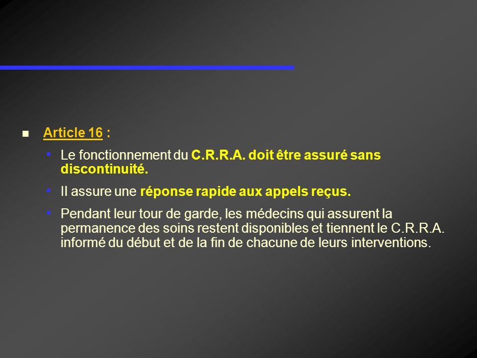 Article 16 : Le fonctionnement du C.R.R.A. doit être assuré sans discontinuité. Il assure une réponse rapide aux appels reçus.