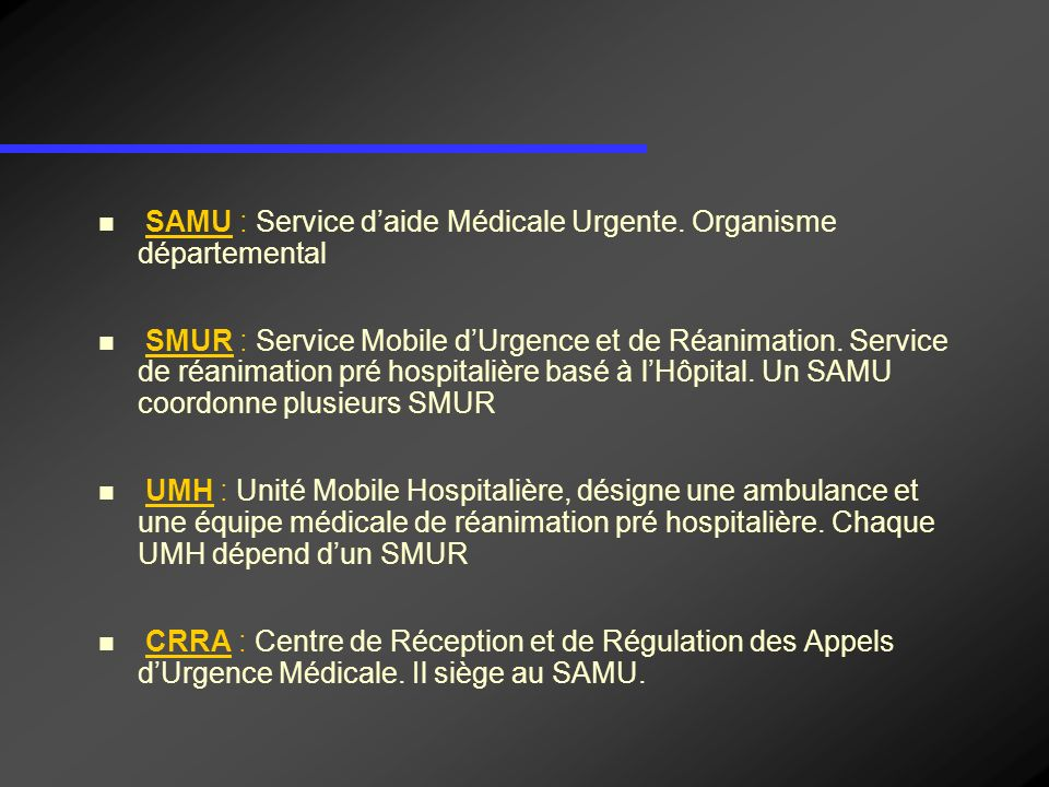 SAMU : Service d'aide Médicale Urgente. Organisme départemental