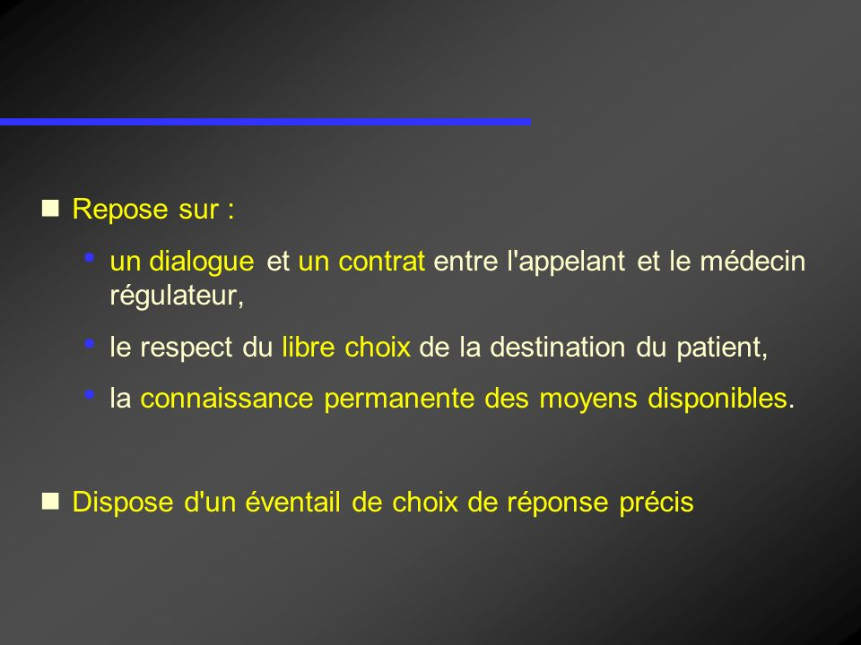 Repose sur : un dialogue et un contrat entre l appelant et le médecin régulateur, le respect du libre choix de la destination du patient,