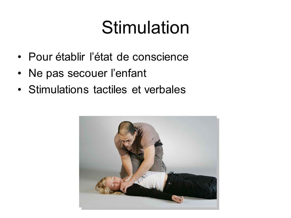 Stimulation Pour établir l'état de conscience Ne pas secouer l'enfant