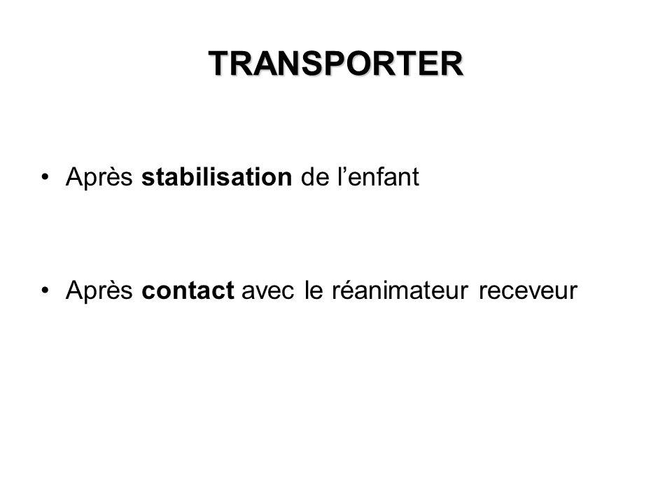 TRANSPORTER Après stabilisation de l'enfant