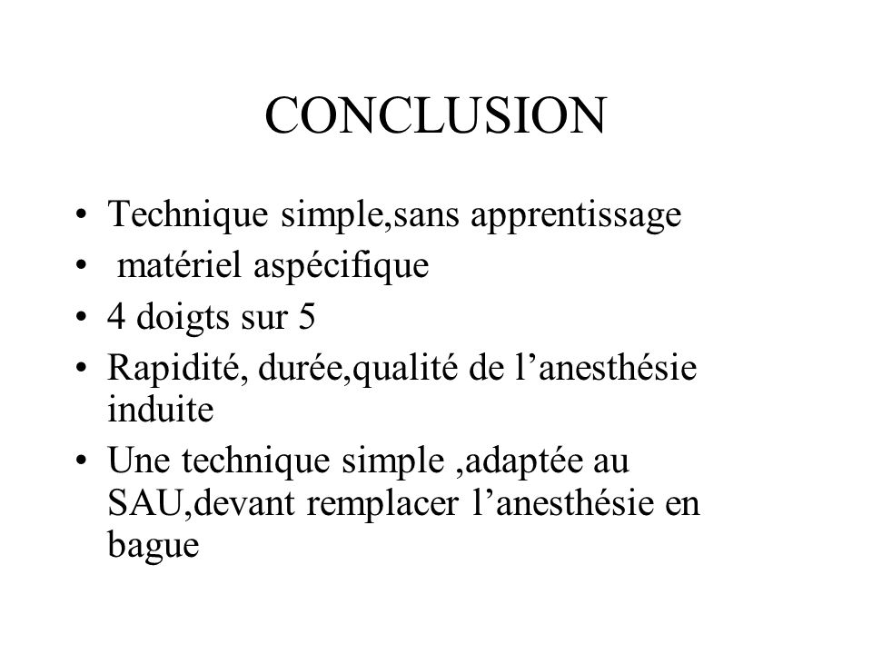 CONCLUSION Technique simple,sans apprentissage matériel aspécifique