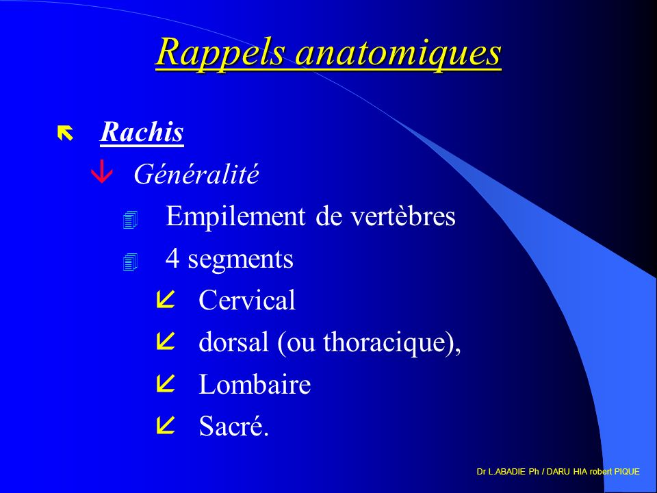Rappels anatomiques Rachis Généralité Empilement de vertèbres