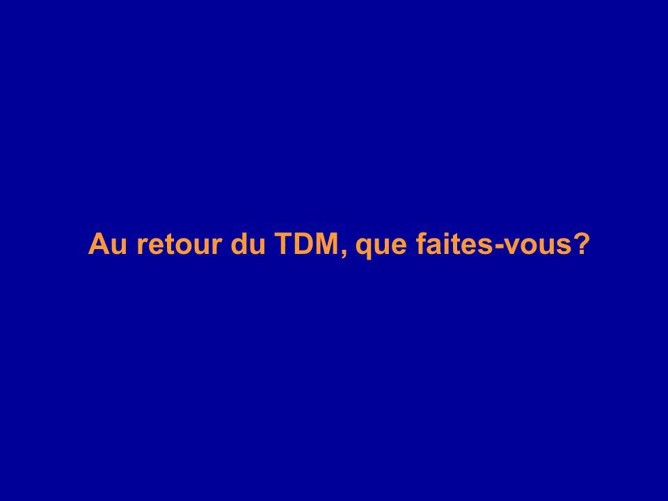 Au retour du TDM, que faites-vous