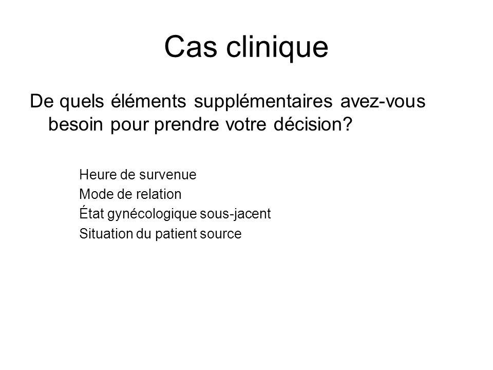 Cas clinique De quels éléments supplémentaires avez-vous besoin pour prendre votre décision Heure de survenue.