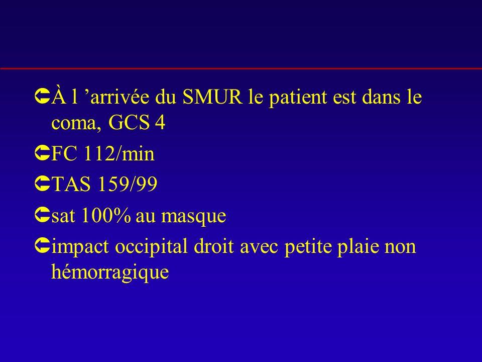 À l 'arrivée du SMUR le patient est dans le coma, GCS 4