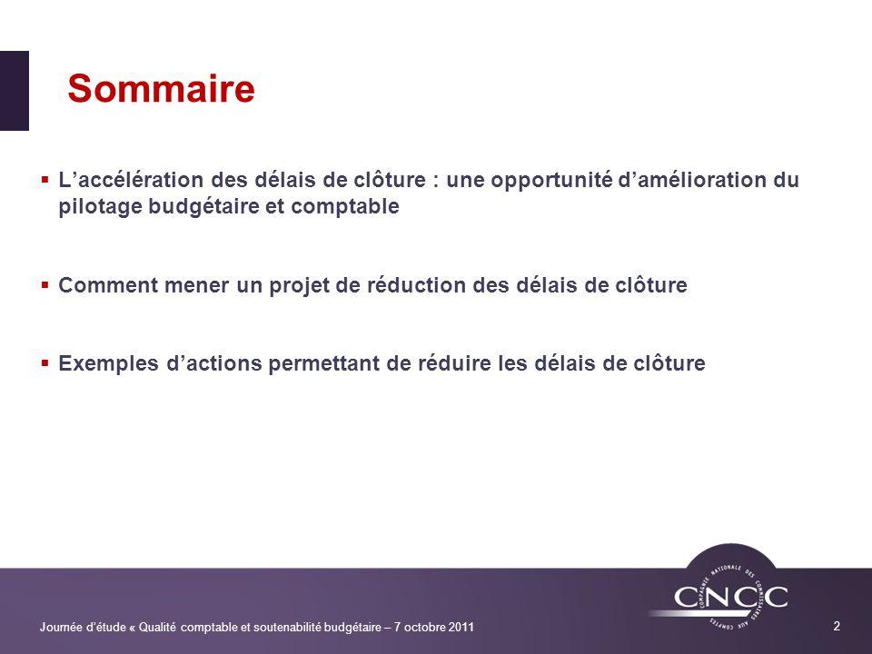 Sommaire L'accélération des délais de clôture : une opportunité d'amélioration du pilotage budgétaire et comptable.