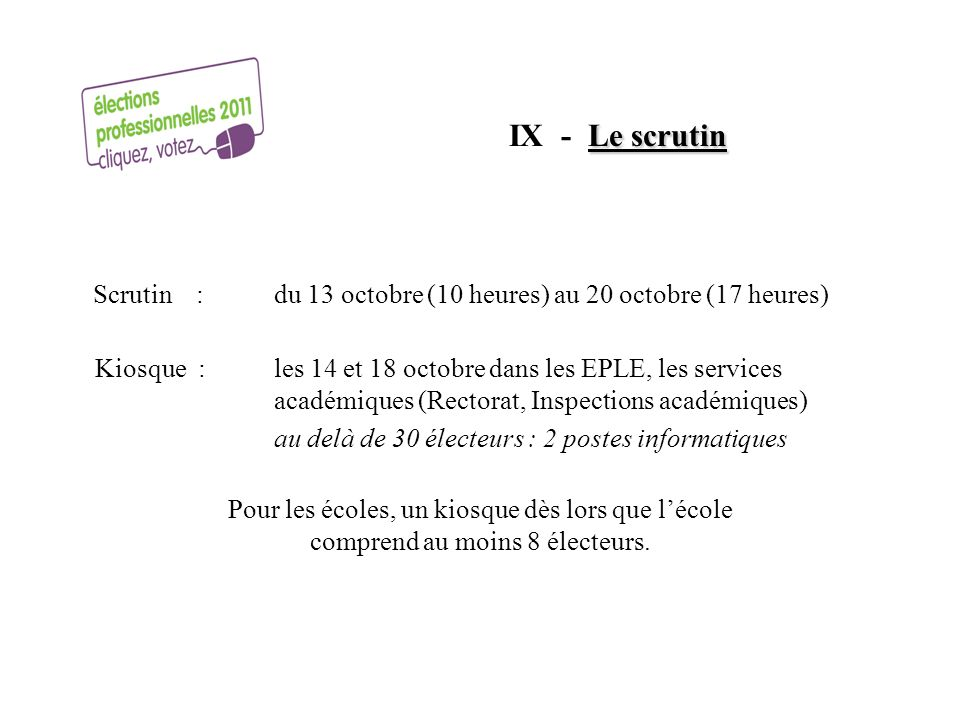 IX - Le scrutin Scrutin : du 13 octobre (10 heures) au 20 octobre (17 heures) Kiosque : les 14 et 18 octobre dans les EPLE, les services.