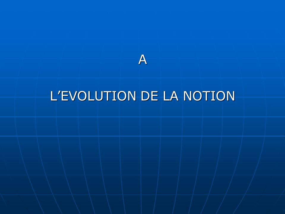 L'EVOLUTION DE LA NOTION