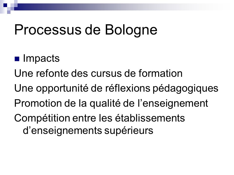 Processus de Bologne Impacts Une refonte des cursus de formation