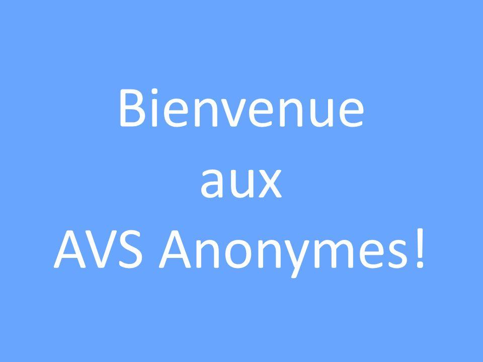 Bienvenue aux AVS Anonymes!