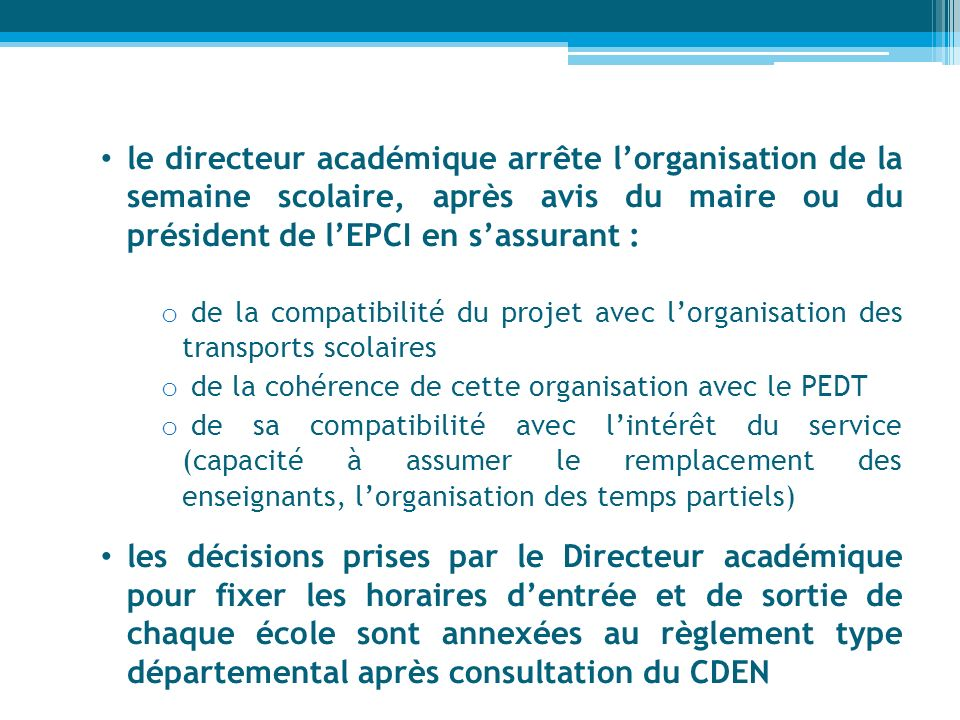 le directeur académique arrête l'organisation de la semaine scolaire, après avis du maire ou du président de l'EPCI en s'assurant :