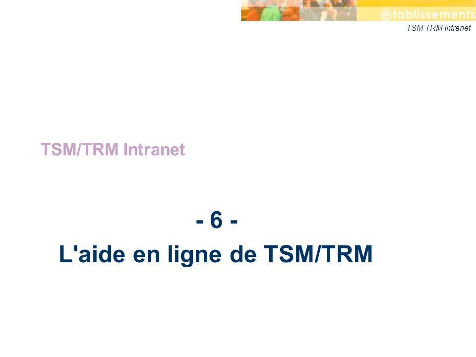 - 6 - L aide en ligne de TSM/TRM