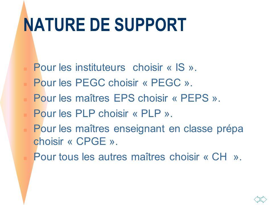 NATURE DE SUPPORT Pour les instituteurs choisir « IS ».